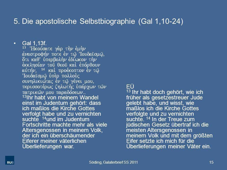 5. Die apostolische Selbstbiographie (Gal 1,10-24) Gal 1,13f. 13 VHkou,sate ga.r th.n evmh.n avnastrofh,n pote evn tw/| VIoudai?smw/|( o[ti kaqV u`per