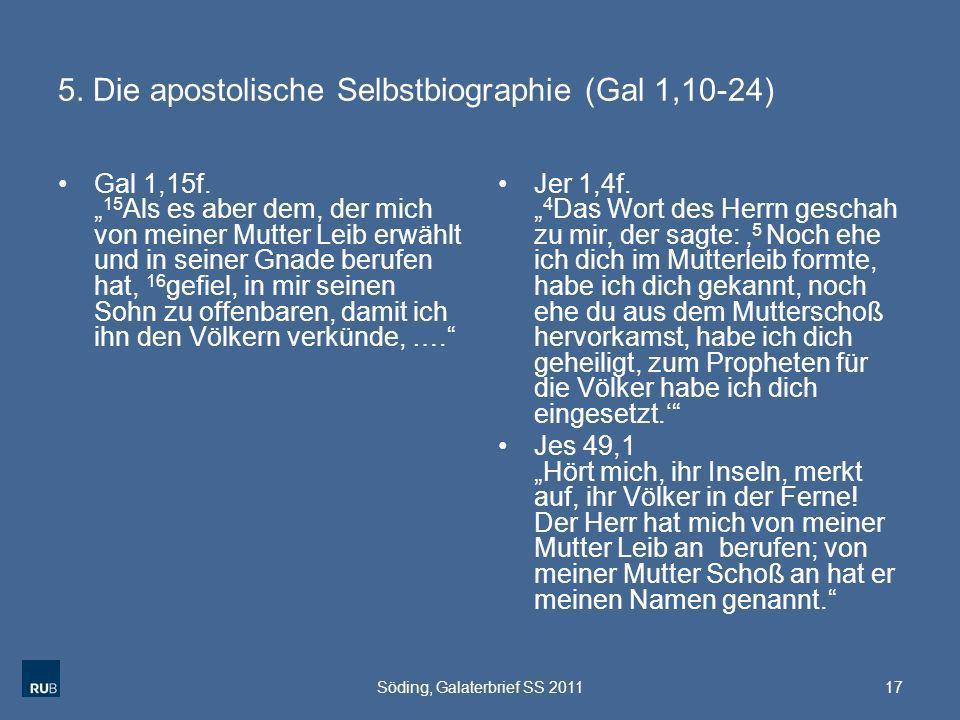 5. Die apostolische Selbstbiographie (Gal 1,10-24) Gal 1,15f. 15 Als es aber dem, der mich von meiner Mutter Leib erwählt und in seiner Gnade berufen