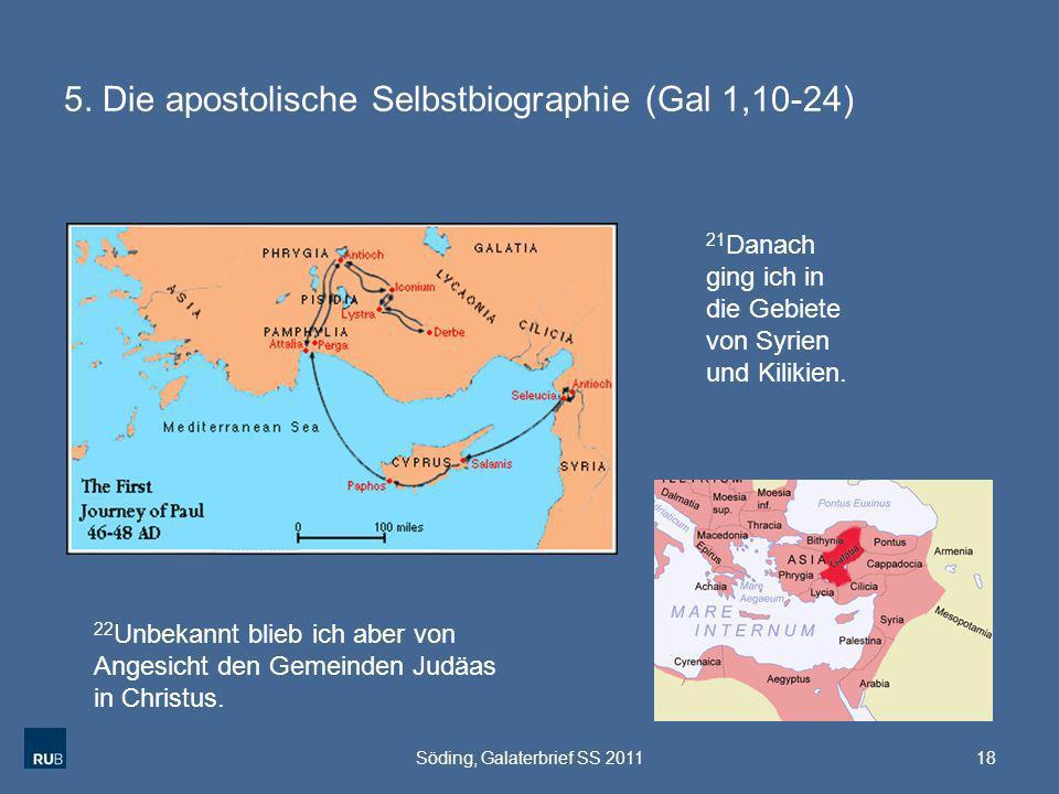 5. Die apostolische Selbstbiographie (Gal 1,10-24) 18Söding, Galaterbrief SS 2011 21 Danach ging ich in die Gebiete von Syrien und Kilikien. 22 Unbeka