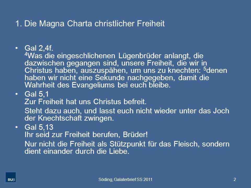 1. Die Magna Charta christlicher Freiheit Gal 2,4f. 4 Was die eingeschlichenen Lügenbrüder anlangt, die dazwischen gegangen sind, unsere Freiheit, die
