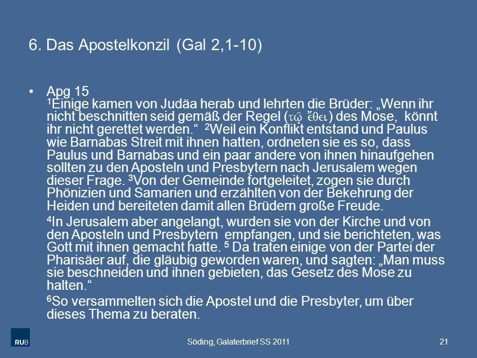6. Das Apostelkonzil (Gal 2,1-10) Apg 15 1 Einige kamen von Judäa herab und lehrten die Brüder: Wenn ihr nicht beschnitten seid gemäß der Regel ( tw/|