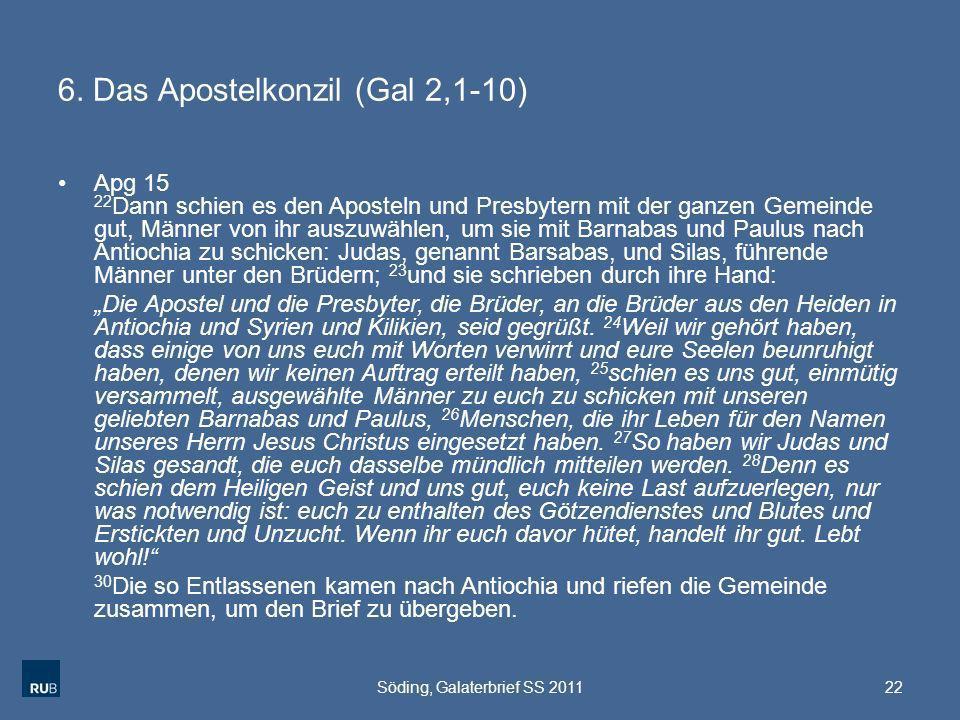 6. Das Apostelkonzil (Gal 2,1-10) Apg 15 22 Dann schien es den Aposteln und Presbytern mit der ganzen Gemeinde gut, Männer von ihr auszuwählen, um sie