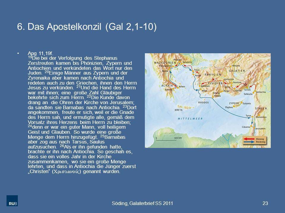 6. Das Apostelkonzil (Gal 2,1-10) Apg 11,19f. 19 Die bei der Verfolgung des Stephanus Zerstreuten kamen bis Phönizien, Zypern und Antiochien und verkü