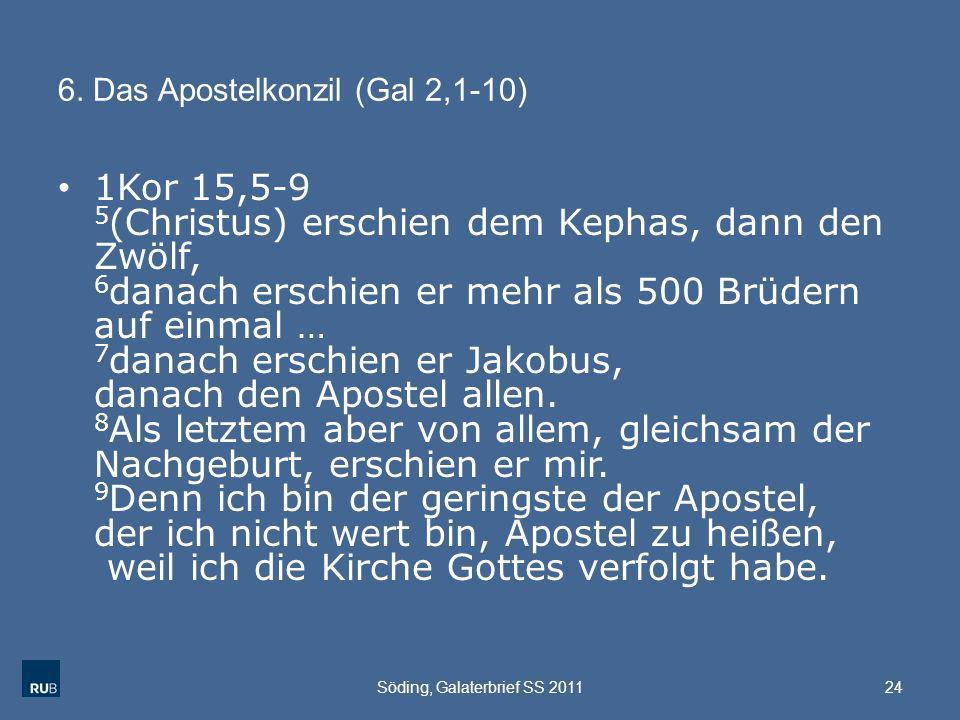 6. Das Apostelkonzil (Gal 2,1-10) 1Kor 15,5-9 5 (Christus) erschien dem Kephas, dann den Zwölf, 6 danach erschien er mehr als 500 Brüdern auf einmal …