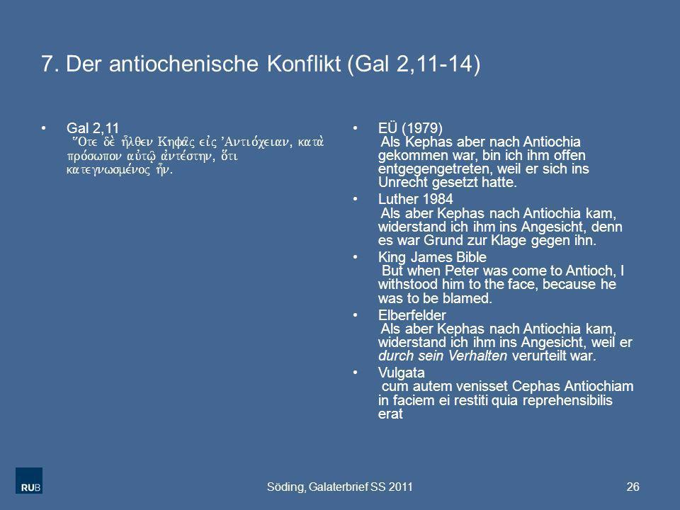 7. Der antiochenische Konflikt (Gal 2,11-14) Gal 2,11 {Ote de. h=lqen Khfa/j eivj VAntio,ceian( kata. pro,swpon auvtw/| avnte,sthn( o[ti kategnwsme,no