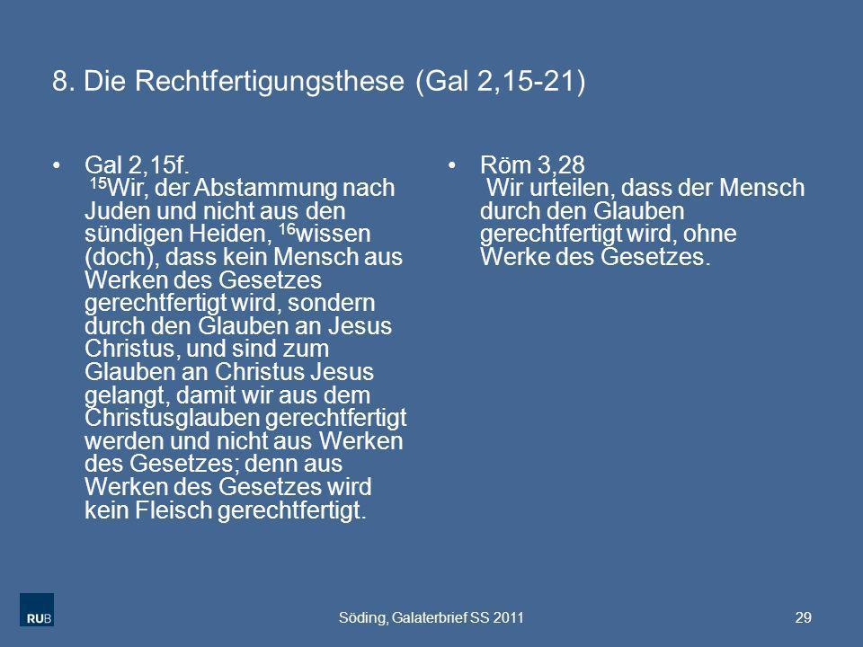 8. Die Rechtfertigungsthese (Gal 2,15-21) Gal 2,15f. 15 Wir, der Abstammung nach Juden und nicht aus den sündigen Heiden, 16 wissen (doch), dass kein