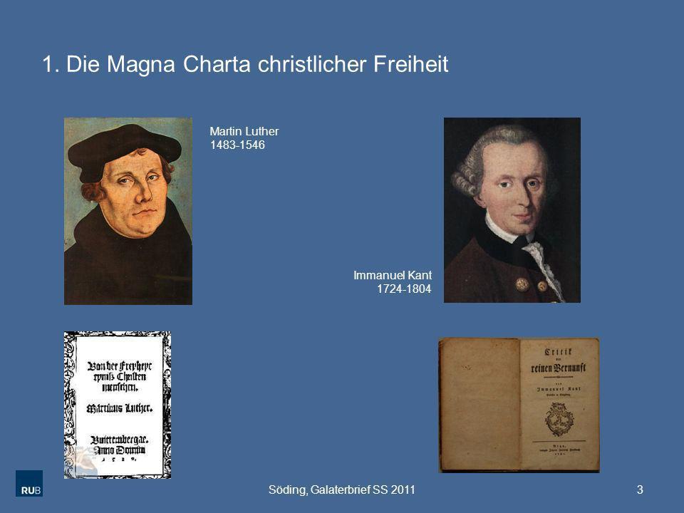 1. Die Magna Charta christlicher Freiheit 3Söding, Galaterbrief SS 2011 Immanuel Kant 1724-1804 Martin Luther 1483-1546