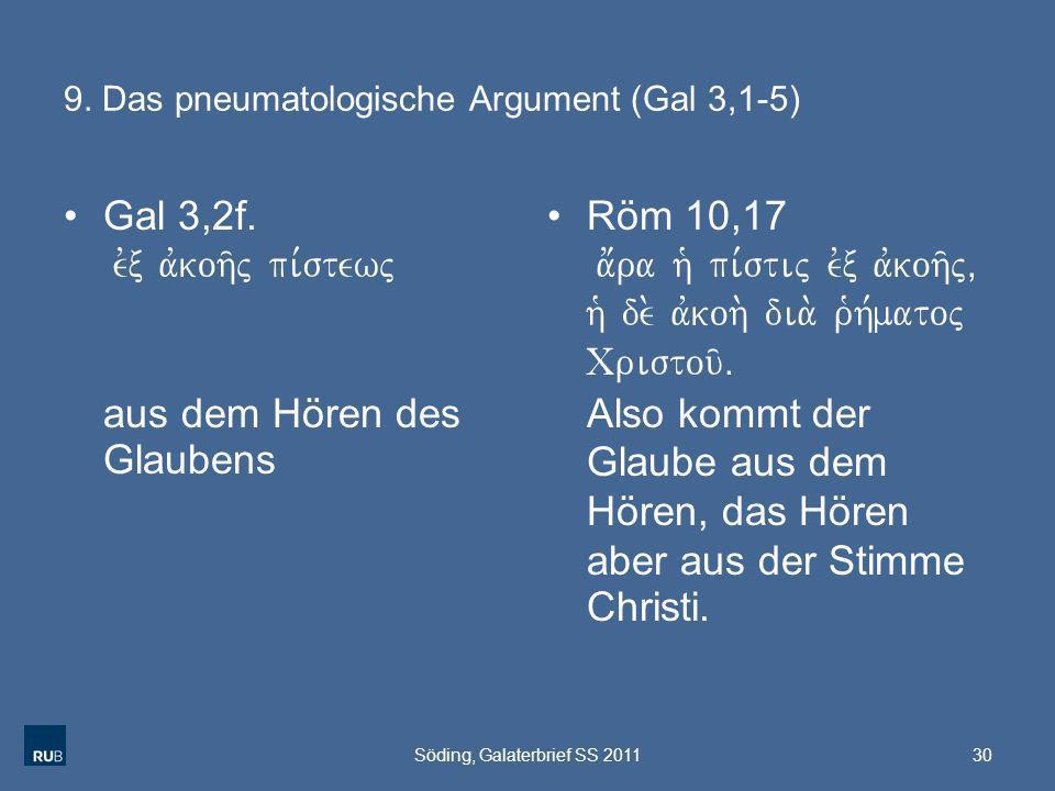 9. Das pneumatologische Argument (Gal 3,1-5) Gal 3,2f. evx avkoh/j pi,stewj aus dem Hören des Glaubens Röm 10,17 a;ra h` pi,stij evx avkoh/j( h` de. a