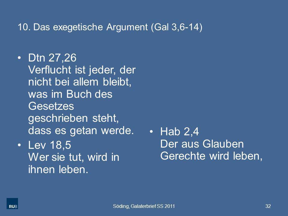 10. Das exegetische Argument (Gal 3,6-14) Dtn 27,26 Verflucht ist jeder, der nicht bei allem bleibt, was im Buch des Gesetzes geschrieben steht, dass