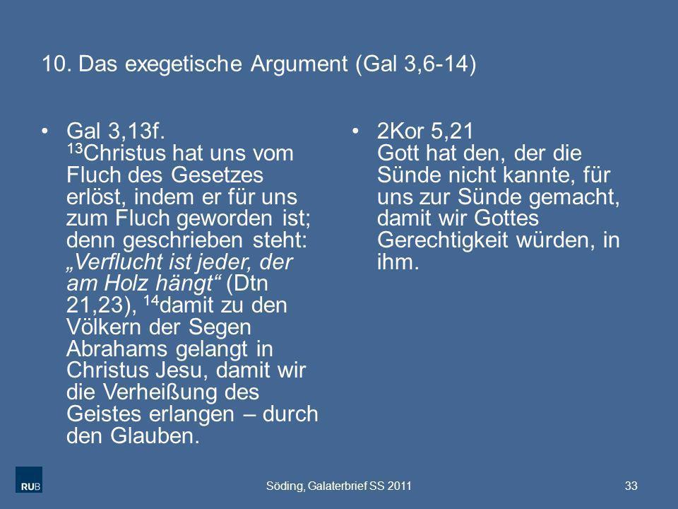 10. Das exegetische Argument (Gal 3,6-14) Gal 3,13f. 13 Christus hat uns vom Fluch des Gesetzes erlöst, indem er für uns zum Fluch geworden ist; denn