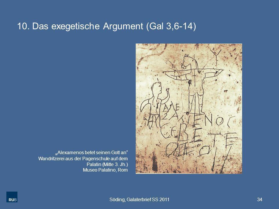 10. Das exegetische Argument (Gal 3,6-14) Söding, Galaterbrief SS 201134 Alexamenos betet seinen Gott an Wandritzerei aus der Pagenschule auf dem Pala