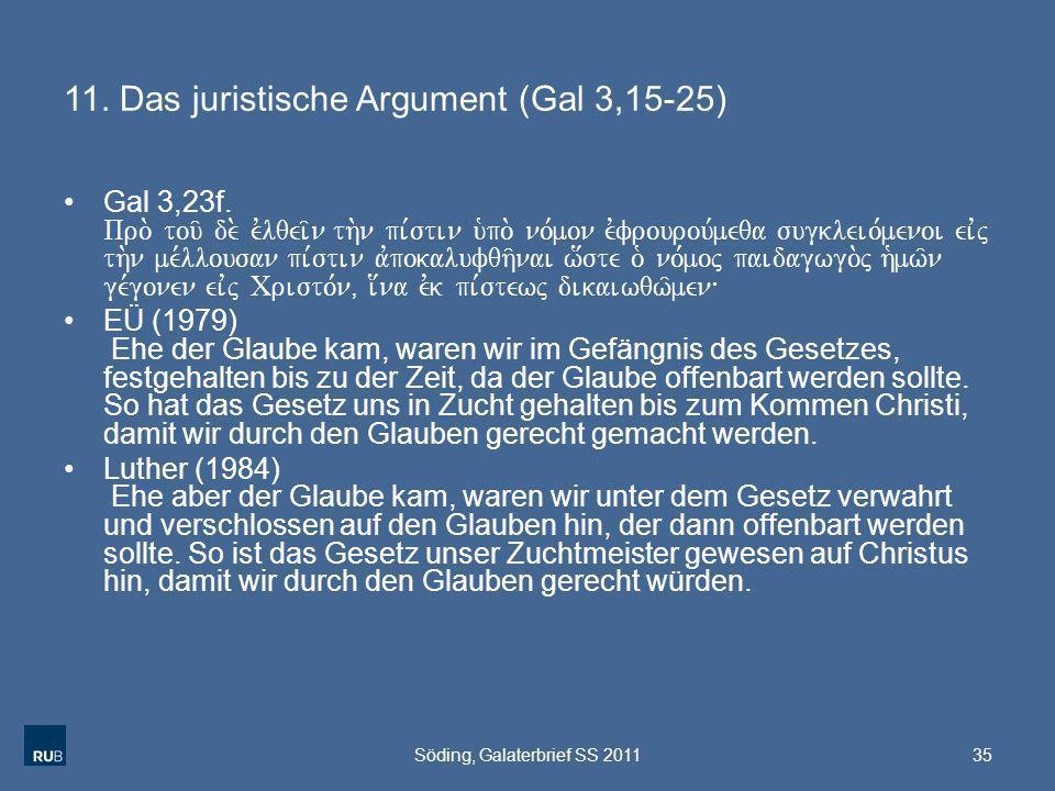 11. Das juristische Argument (Gal 3,15-25) Gal 3,23f. Pro. tou/ de. evlqei/n th.n pi,stin u`po. no,mon evfrourou,meqa sugkleio,menoi eivj th.n me,llou
