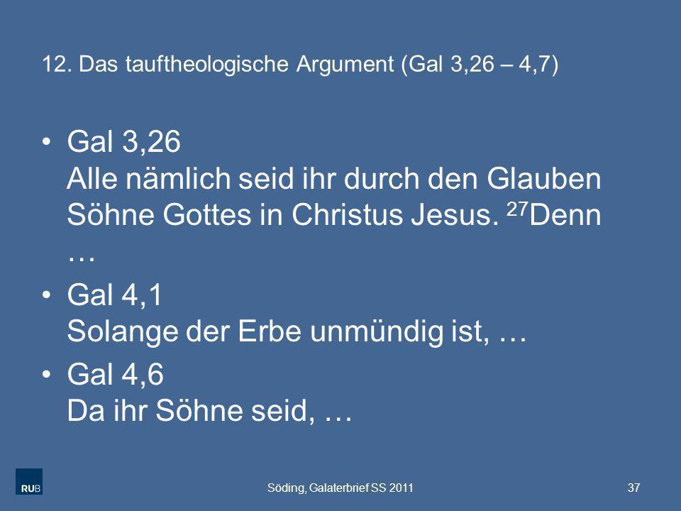 12. Das tauftheologische Argument (Gal 3,26 – 4,7) Gal 3,26 Alle nämlich seid ihr durch den Glauben Söhne Gottes in Christus Jesus. 27 Denn … Gal 4,1
