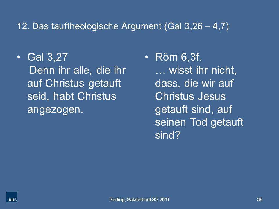 12. Das tauftheologische Argument (Gal 3,26 – 4,7) Gal 3,27 Denn ihr alle, die ihr auf Christus getauft seid, habt Christus angezogen. Röm 6,3f. … wis
