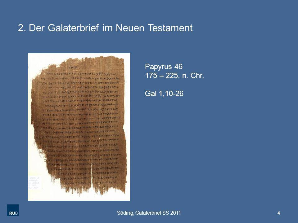 2. Der Galaterbrief im Neuen Testament 4Söding, Galaterbrief SS 2011 Papyrus 46 175 – 225. n. Chr. Gal 1,10-26