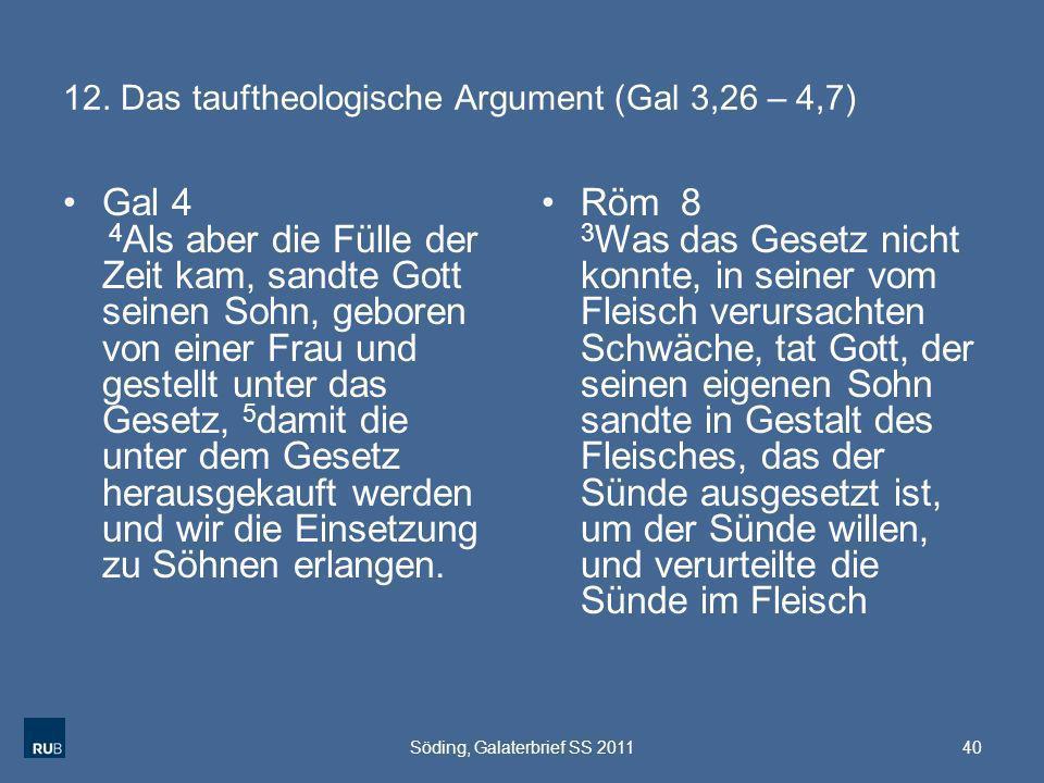 12. Das tauftheologische Argument (Gal 3,26 – 4,7) Gal 4 4 Als aber die Fülle der Zeit kam, sandte Gott seinen Sohn, geboren von einer Frau und gestel
