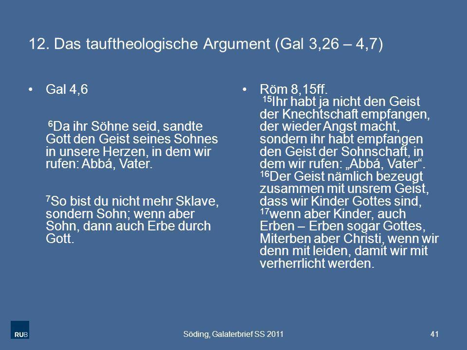 12. Das tauftheologische Argument (Gal 3,26 – 4,7) Gal 4,6 6 Da ihr Söhne seid, sandte Gott den Geist seines Sohnes in unsere Herzen, in dem wir rufen
