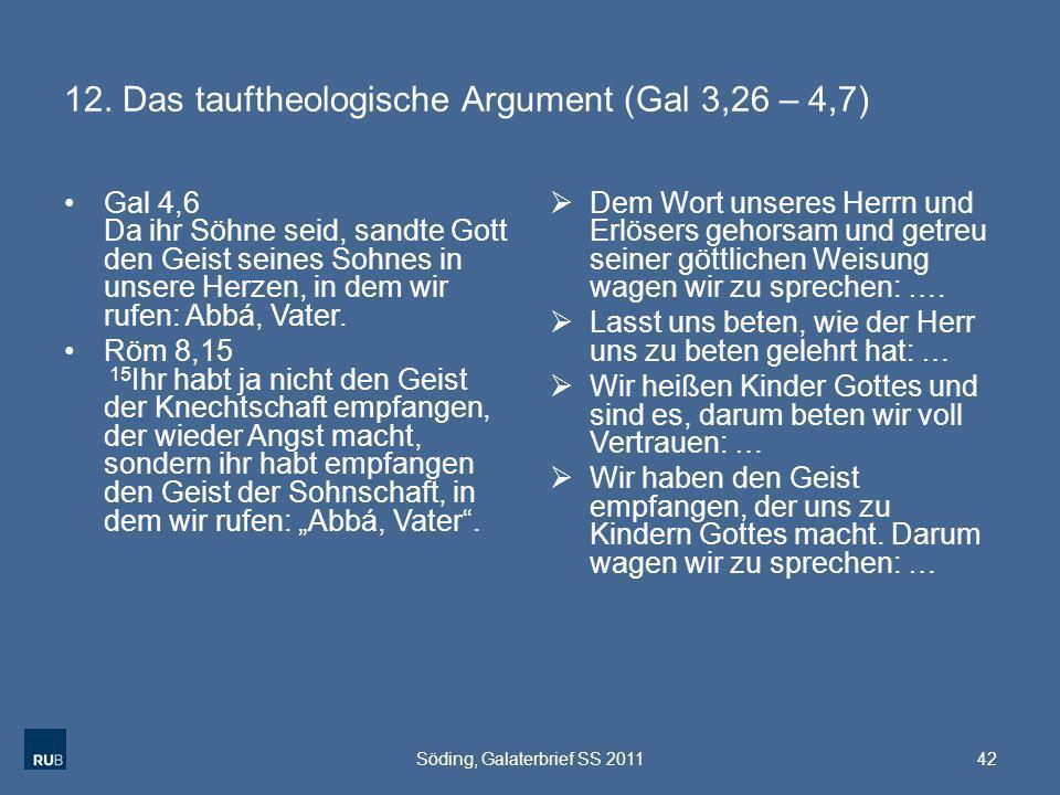 12. Das tauftheologische Argument (Gal 3,26 – 4,7) Gal 4,6 Da ihr Söhne seid, sandte Gott den Geist seines Sohnes in unsere Herzen, in dem wir rufen: