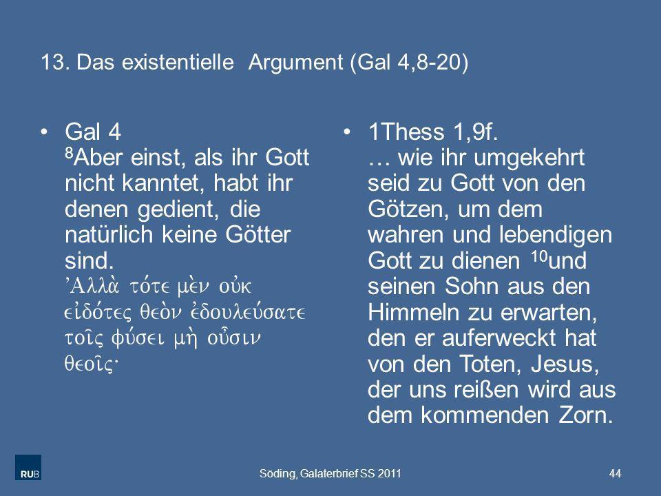 13. Das existentielle Argument (Gal 4,8-20) Gal 4 8 Aber einst, als ihr Gott nicht kanntet, habt ihr denen gedient, die natürlich keine Götter sind. V