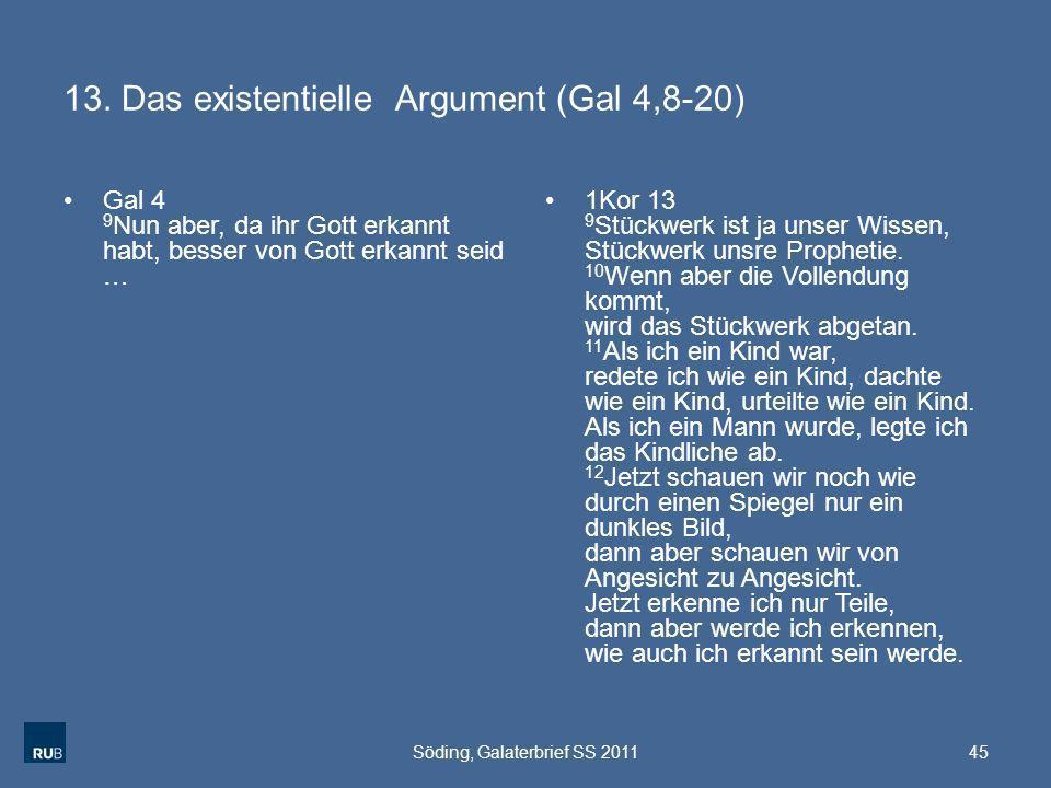 13. Das existentielle Argument (Gal 4,8-20) Gal 4 9 Nun aber, da ihr Gott erkannt habt, besser von Gott erkannt seid … 1Kor 13 9 Stückwerk ist ja unse