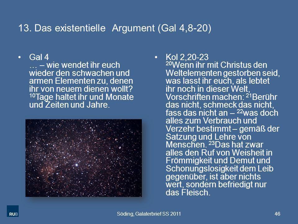 13. Das existentielle Argument (Gal 4,8-20) Gal 4 … – wie wendet ihr euch wieder den schwachen und armen Elementen zu, denen ihr von neuem dienen woll