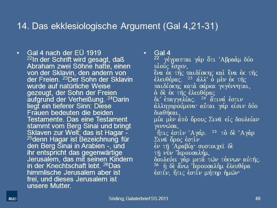 14. Das ekklesiologische Argument (Gal 4,21-31) Gal 4 nach der EÜ 1919 22 In der Schrift wird gesagt, daß Abraham zwei Söhne hatte, einen von der Skla