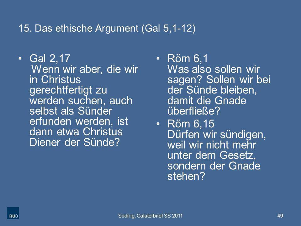 15. Das ethische Argument (Gal 5,1-12) Gal 2,17 Wenn wir aber, die wir in Christus gerechtfertigt zu werden suchen, auch selbst als Sünder erfunden we
