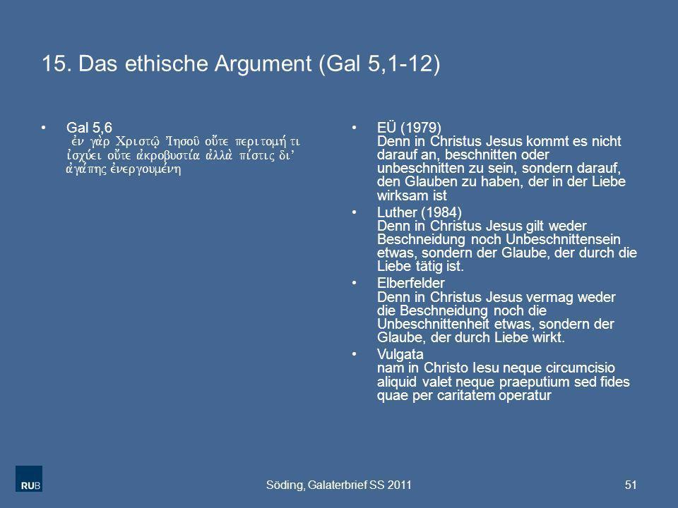 15. Das ethische Argument (Gal 5,1-12) Gal 5,6 evn ga.r Cristw/| VIhsou/ ou;te peritomh, ti ivscu,ei ou;te avkrobusti,a avlla. pi,stij diV avga,phj ev