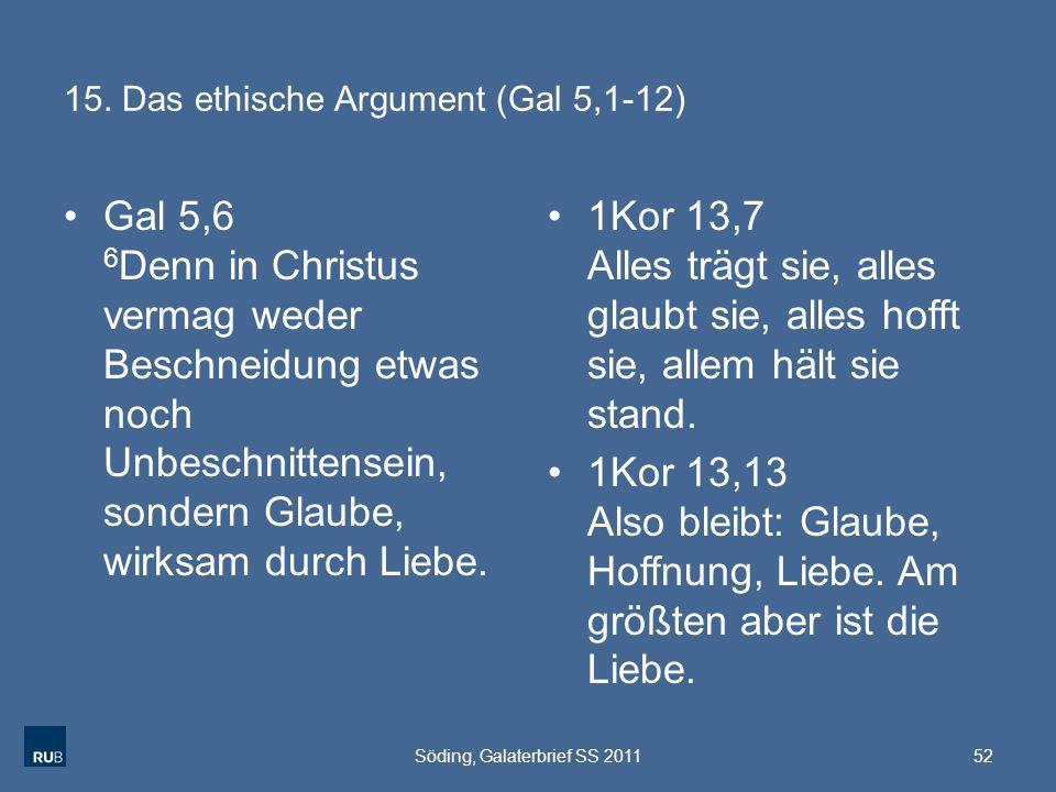 15. Das ethische Argument (Gal 5,1-12) Gal 5,6 6 Denn in Christus vermag weder Beschneidung etwas noch Unbeschnittensein, sondern Glaube, wirksam durc