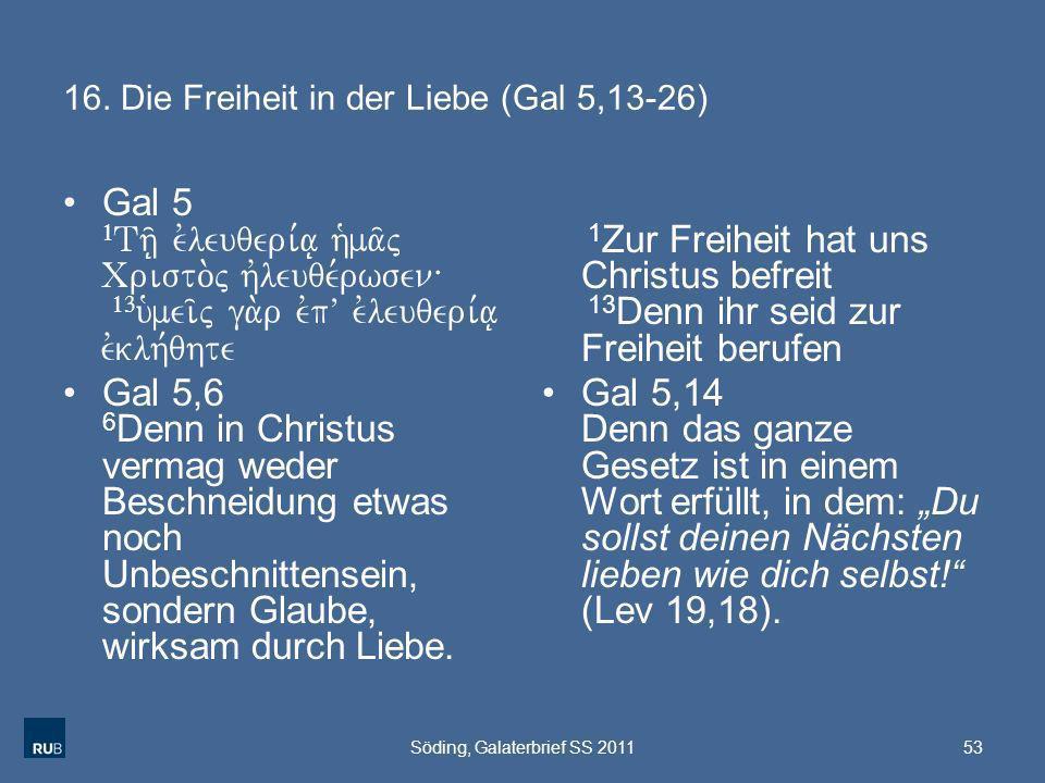 16. Die Freiheit in der Liebe (Gal 5,13-26) Gal 5 1 Th/| evleuqeri,a| h`ma/j Cristo.j hvleuqe,rwsen\ 13 u`mei/j ga.r evpV evleuqeri,a| evklh,qhte Gal