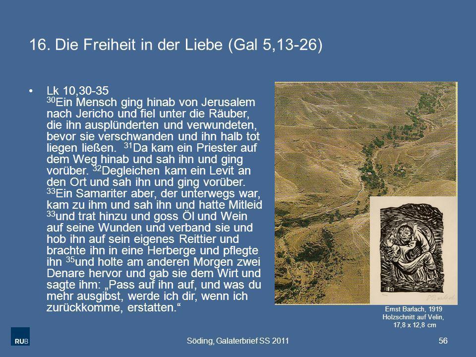 16. Die Freiheit in der Liebe (Gal 5,13-26) Lk 10,30-35 30 Ein Mensch ging hinab von Jerusalem nach Jericho und fiel unter die Räuber, die ihn ausplün