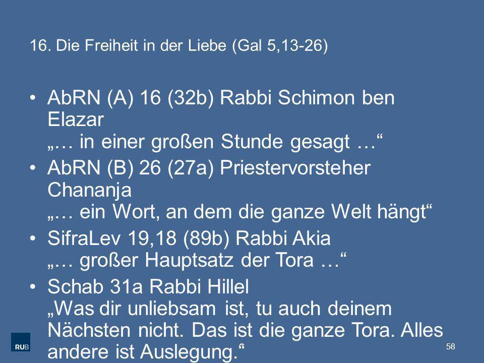 16. Die Freiheit in der Liebe (Gal 5,13-26) AbRN (A) 16 (32b) Rabbi Schimon ben Elazar … in einer großen Stunde gesagt … AbRN (B) 26 (27a) Priestervor
