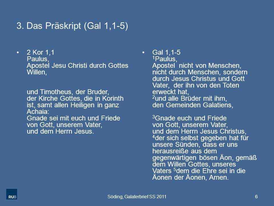 3. Das Präskript (Gal 1,1-5) 2 Kor 1,1 Paulus, Apostel Jesu Christi durch Gottes Willen, und Timotheus, der Bruder, der Kirche Gottes, die in Korinth