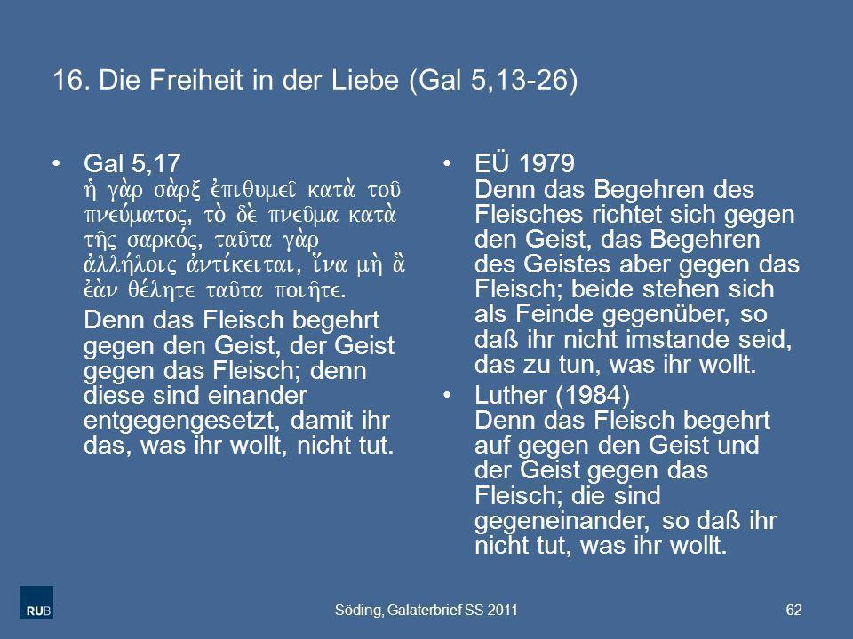16. Die Freiheit in der Liebe (Gal 5,13-26) Gal 5,17 h` ga.r sa.rx evpiqumei/ kata. tou/ pneu,matoj( to. de. pneu/ma kata. th/j sarko,j( tau/ta ga.r a