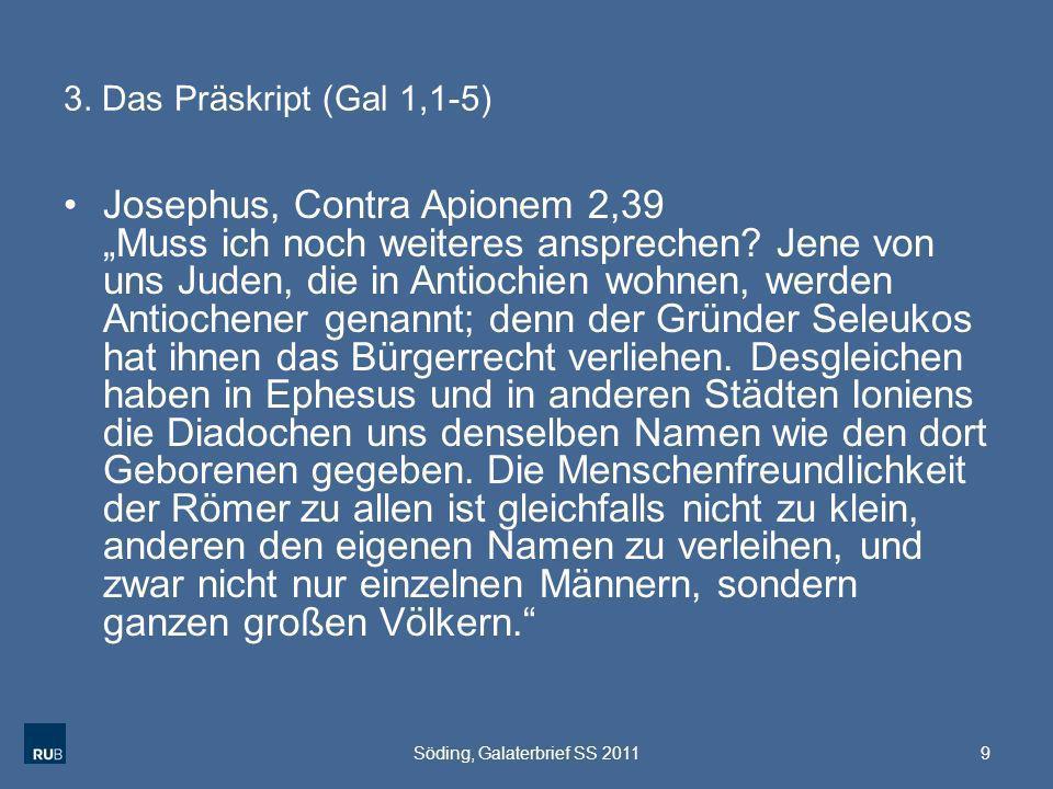 3. Das Präskript (Gal 1,1-5) Josephus, Contra Apionem 2,39 Muss ich noch weiteres ansprechen? Jene von uns Juden, die in Antiochien wohnen, werden Ant