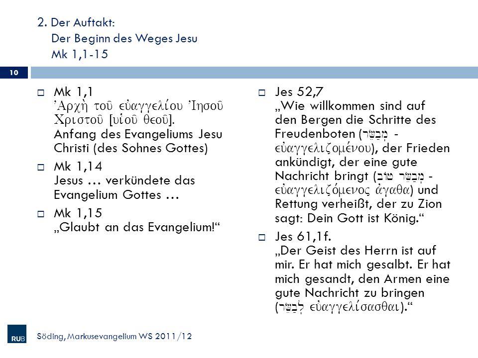 2. Der Auftakt: Der Beginn des Weges Jesu Mk 1,1-15 Mk 1,1 VArch. tou/ euvaggeli,ou VIhsou/ Cristou/ Îui`ou/ qeou/ÐÅ Anfang des Evangeliums Jesu Chris