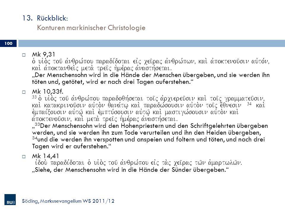 13. Rückblick: Konturen markinischer Christologie Söding, Markusevangelium WS 2011/12 100 Mk 9,31 o` ui`o.j tou/ avnqrw,pou paradi,dotai eivj cei/raj