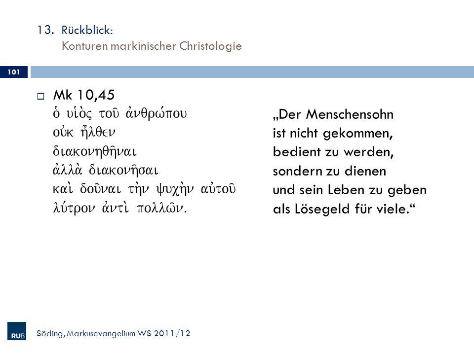 13. Rückblick: Konturen markinischer Christologie Mk 10,45 o` ui`o.j tou/ avnqrw,pou ouvk h=lqen diakonhqh/nai avlla. diakonh/sai kai. dou/nai th.n yu