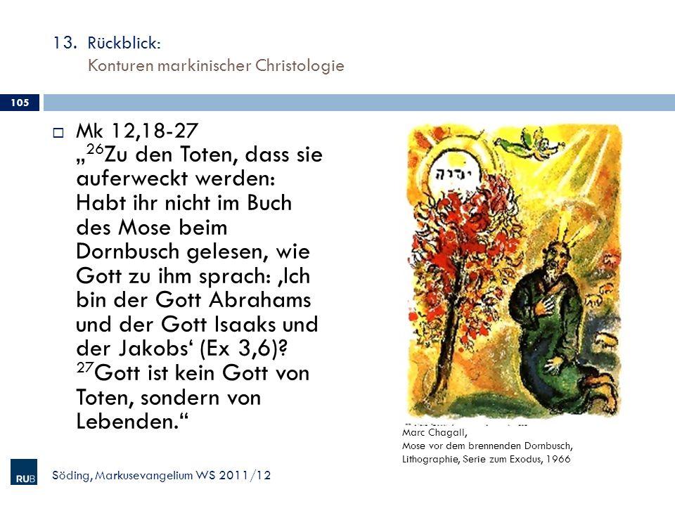13. Rückblick: Konturen markinischer Christologie Mk 12,18-27 26 Zu den Toten, dass sie auferweckt werden: Habt ihr nicht im Buch des Mose beim Dornbu