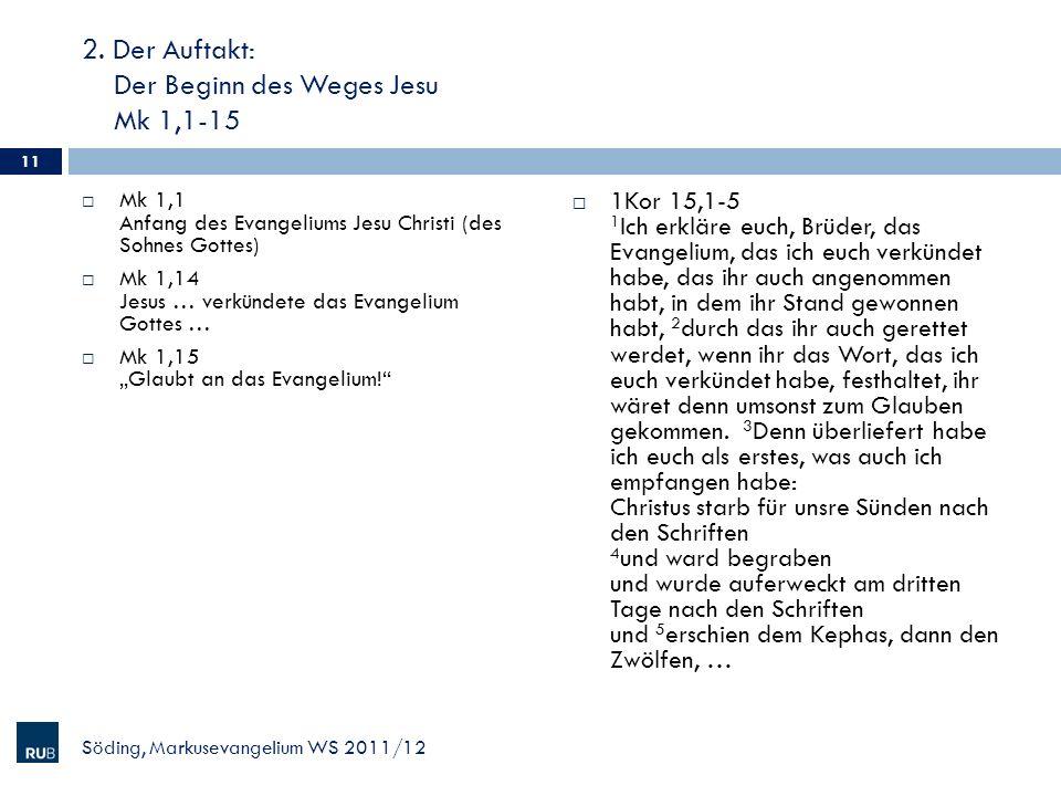 2. Der Auftakt: Der Beginn des Weges Jesu Mk 1,1-15 Mk 1,1 Anfang des Evangeliums Jesu Christi (des Sohnes Gottes) Mk 1,14 Jesus … verkündete das Evan