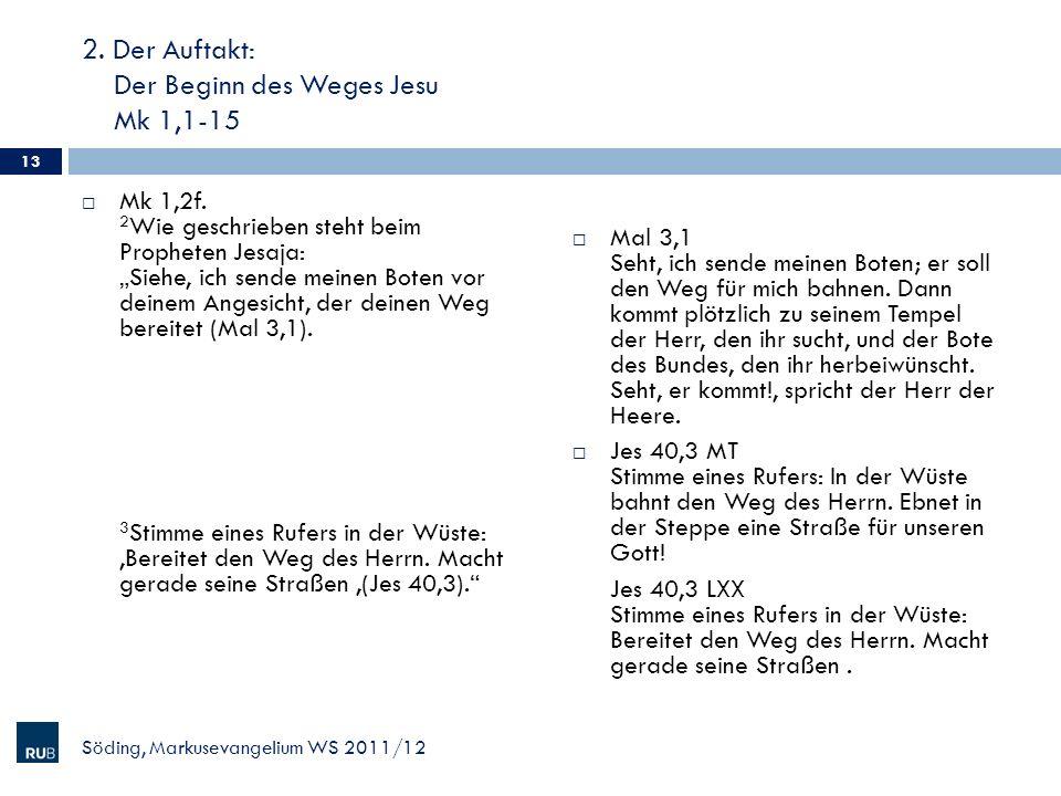 2. Der Auftakt: Der Beginn des Weges Jesu Mk 1,1-15 Mk 1,2f. 2 Wie geschrieben steht beim Propheten Jesaja: Siehe, ich sende meinen Boten vor deinem A