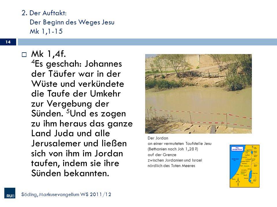 2. Der Auftakt: Der Beginn des Weges Jesu Mk 1,1-15 Mk 1,4f. 4 Es geschah: Johannes der Täufer war in der Wüste und verkündete die Taufe der Umkehr zu