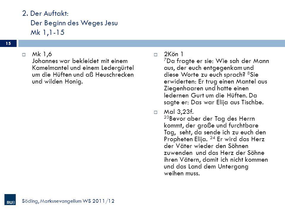 2. Der Auftakt: Der Beginn des Weges Jesu Mk 1,1-15 Mk 1,6 Johannes war bekleidet mit einem Kamelmantel und einem Ledergürtel um die Hüften und aß Heu