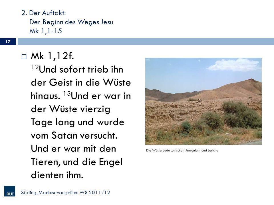 2. Der Auftakt: Der Beginn des Weges Jesu Mk 1,1-15 Mk 1,12f. 12 Und sofort trieb ihn der Geist in die Wüste hinaus. 13 Und er war in der Wüste vierzi