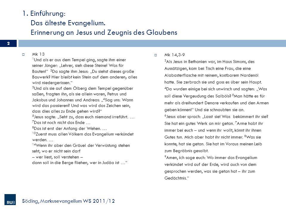 1. Einführung: Das älteste Evangelium. Erinnerung an Jesus und Zeugnis des Glaubens Mk 13 1 Und als er aus dem Tempel ging, sagte ihm einer seiner Jün