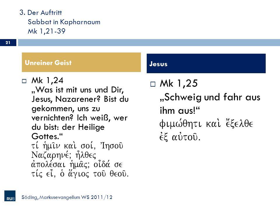 3. Der Auftritt Sabbat in Kapharnaum Mk 1,21-39 Mk 1,24 Was ist mit uns und Dir, Jesus, Nazarener? Bist du gekommen, uns zu vernichten? Ich weiß, wer