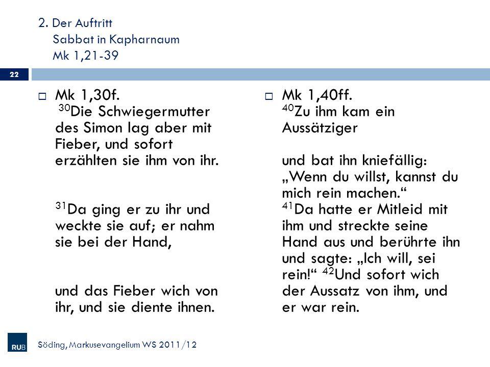 2. Der Auftritt Sabbat in Kapharnaum Mk 1,21-39 Mk 1,30f. 30 Die Schwiegermutter des Simon lag aber mit Fieber, und sofort erzählten sie ihm von ihr.