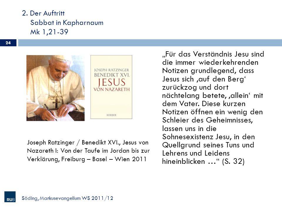 2. Der Auftritt Sabbat in Kapharnaum Mk 1,21-39 24 Söding, Markusevangelium WS 2011/12 Für das Verständnis Jesu sind die immer wiederkehrenden Notizen