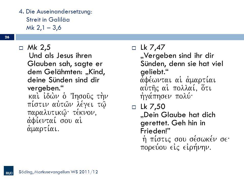 4. Die Auseinandersetzung: Streit in Galiläa Mk 2,1 – 3,6 Mk 2,5 Und als Jesus ihren Glauben sah, sagte er dem Gelähmten: Kind, deine Sünden sind dir