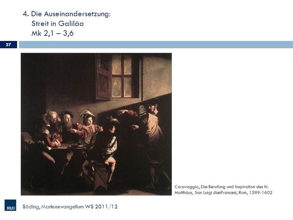 4. Die Auseinandersetzung: Streit in Galiläa Mk 2,1 – 3,6 Söding, Markusevangelium WS 2011/12 27 Caravaggio, Die Berufung und Inspiration des hl. Matt